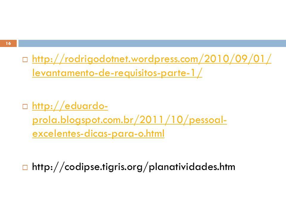16 http://rodrigodotnet.wordpress.com/2010/09/01/ levantamento-de-requisitos-parte-1/ http://rodrigodotnet.wordpress.com/2010/09/01/ levantamento-de-r