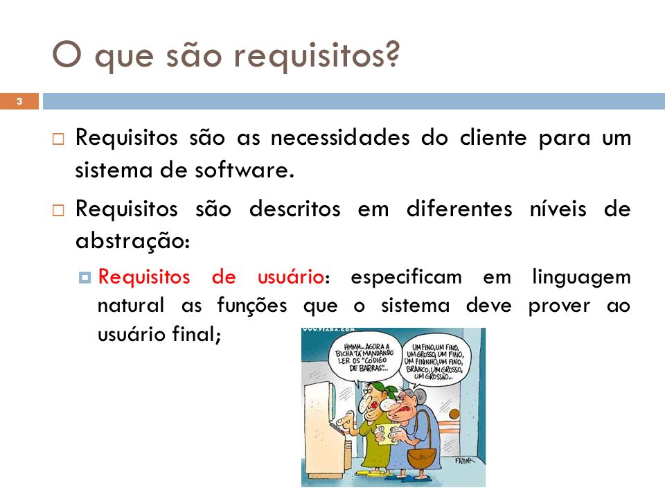 O que são requisitos? Requisitos são as necessidades do cliente para um sistema de software. Requisitos são descritos em diferentes níveis de abstraçã