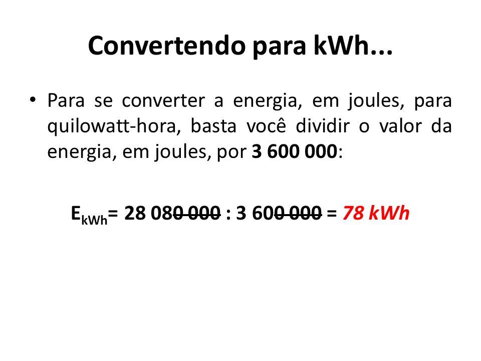 Convertendo para kWh... Para se converter a energia, em joules, para quilowatt-hora, basta você dividir o valor da energia, em joules, por 3 600 000:
