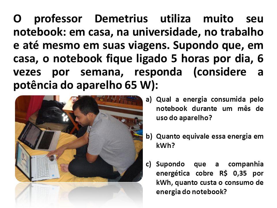 O professor Demetrius utiliza muito seu notebook: em casa, na universidade, no trabalho e até mesmo em suas viagens. Supondo que, em casa, o notebook