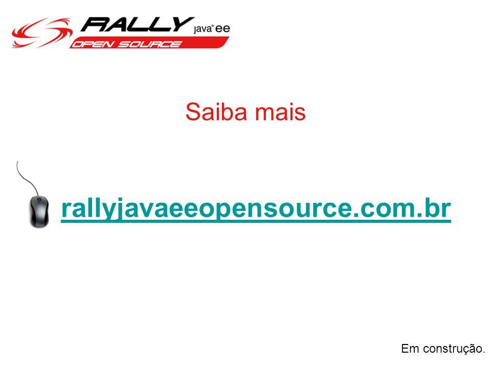 Saiba mais rallyjavaeeopensource.com.br Em construção.