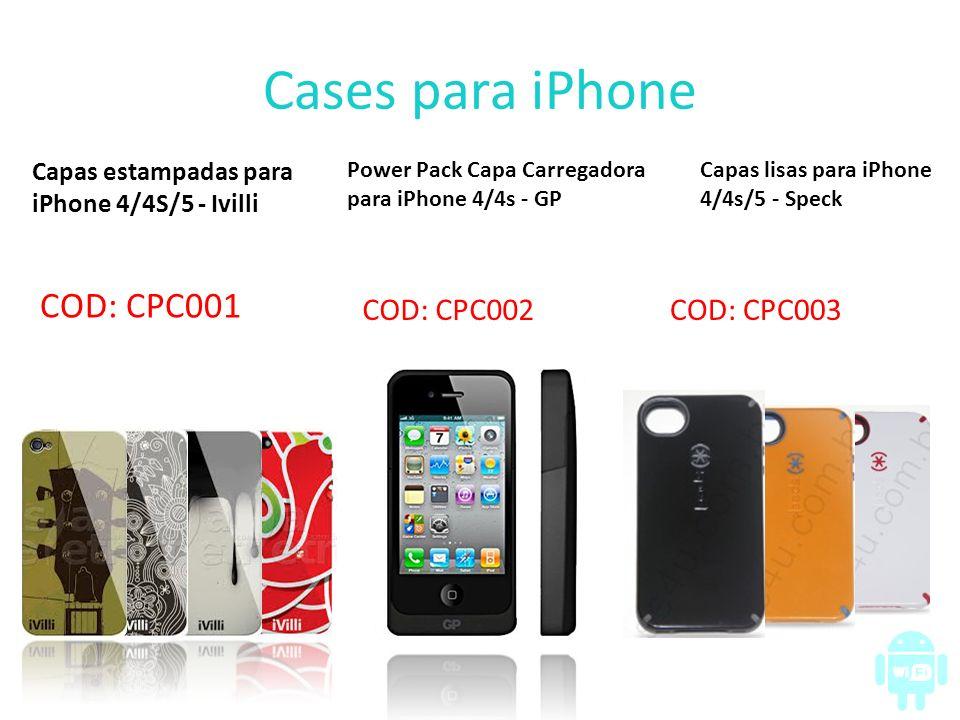 Cases para iPhone Capas estampadas para iPhone 4/4S/5 - Ivilli COD: CPC001 Power Pack Capa Carregadora para iPhone 4/4s - GP COD: CPC002 Capas lisas p