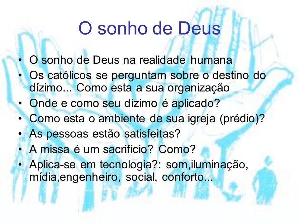 O sonho de Deus O sonho de Deus na realidade humana Os católicos se perguntam sobre o destino do dízimo... Como esta a sua organização Onde e como seu