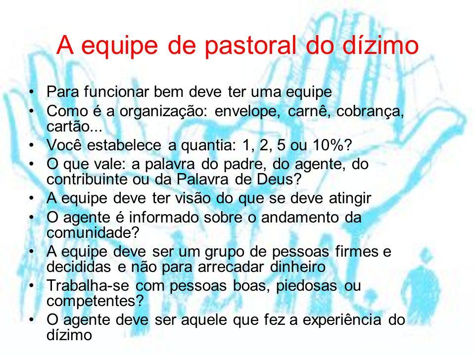 A equipe de pastoral do dízimo Para funcionar bem deve ter uma equipe Como é a organização: envelope, carnê, cobrança, cartão... Você estabelece a qua