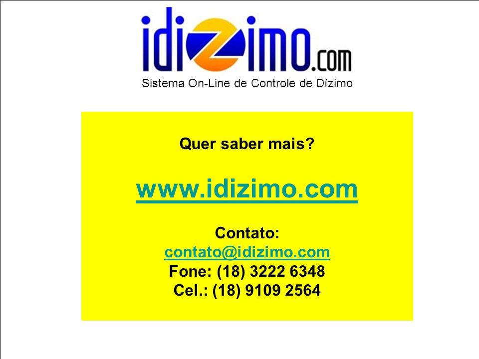 Quer saber mais? www.idizimo.com Contato: contato@idizimo.com Fone: (18) 3222 6348 Cel.: (18) 9109 2564 Sistema On-Line de Controle de Dízimo