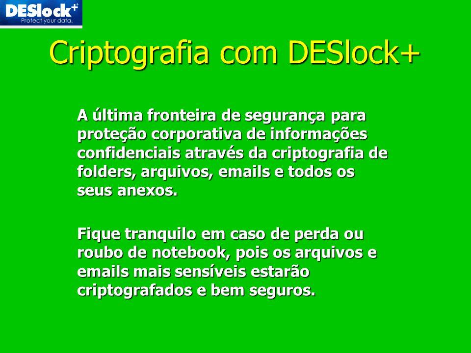 Criptografia com DESlock+ A última fronteira de segurança para proteção corporativa de informações confidenciais através da criptografia de folders, a