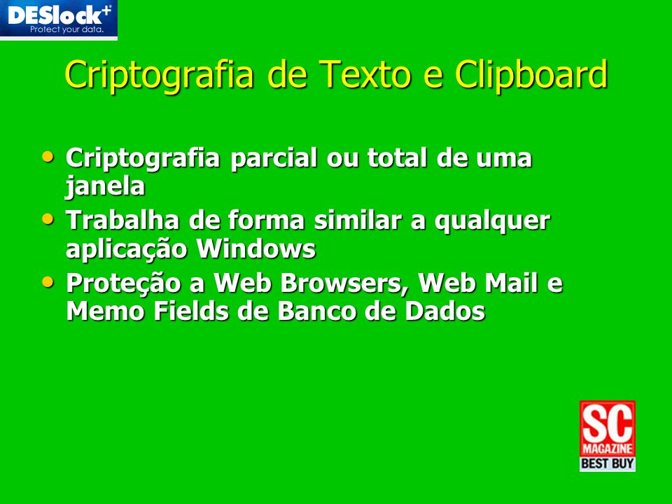 Criptografia de Texto e Clipboard Criptografia parcial ou total de uma janela Criptografia parcial ou total de uma janela Trabalha de forma similar a