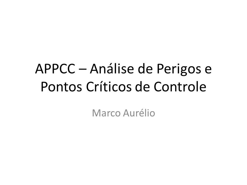 APPCC – Análise de Perigos e Pontos Críticos de Controle Marco Aurélio