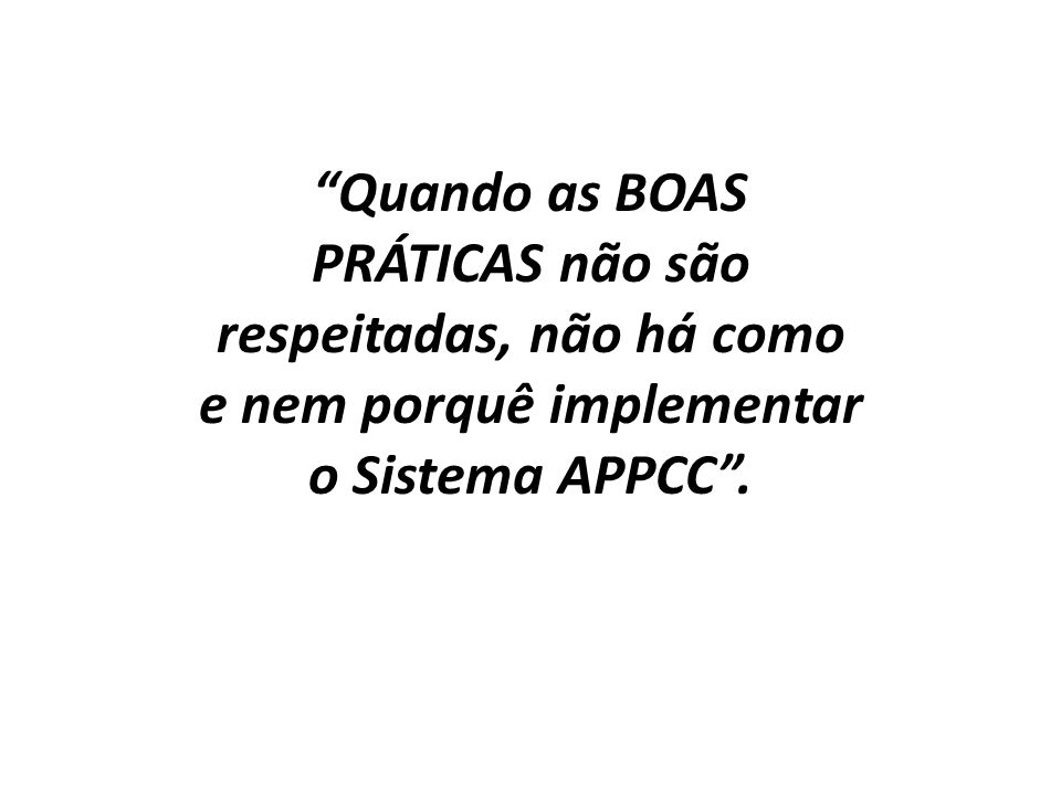 Quando as BOAS PRÁTICAS não são respeitadas, não há como e nem porquê implementar o Sistema APPCC.