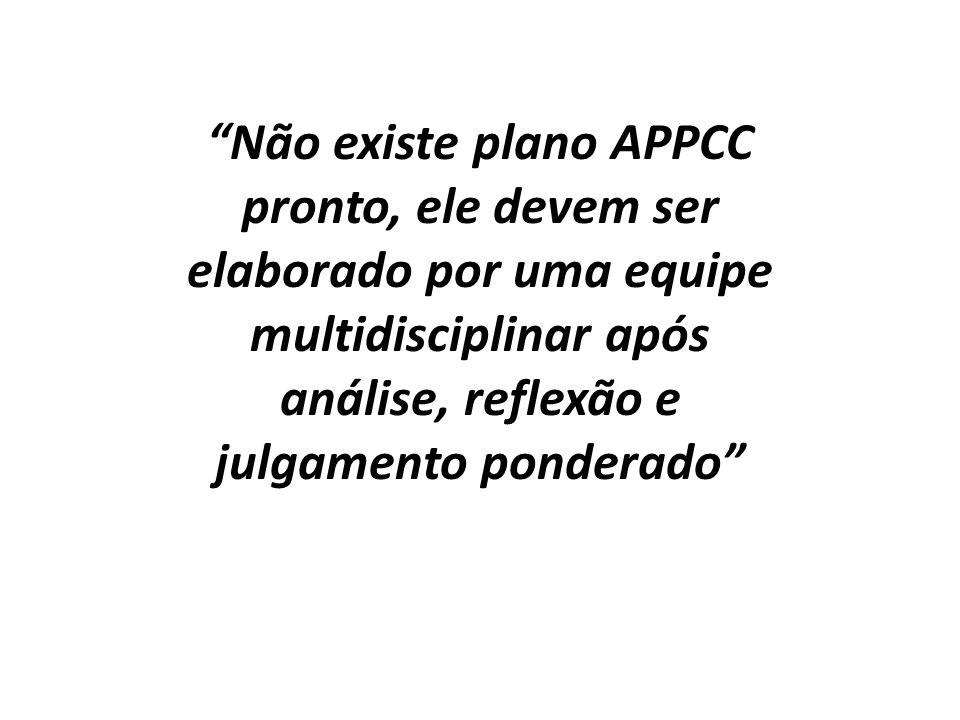 Não existe plano APPCC pronto, ele devem ser elaborado por uma equipe multidisciplinar após análise, reflexão e julgamento ponderado