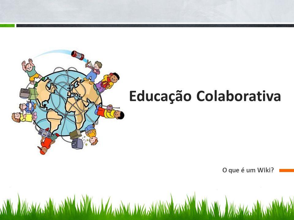 Educação Colaborativa O que é um Wiki?