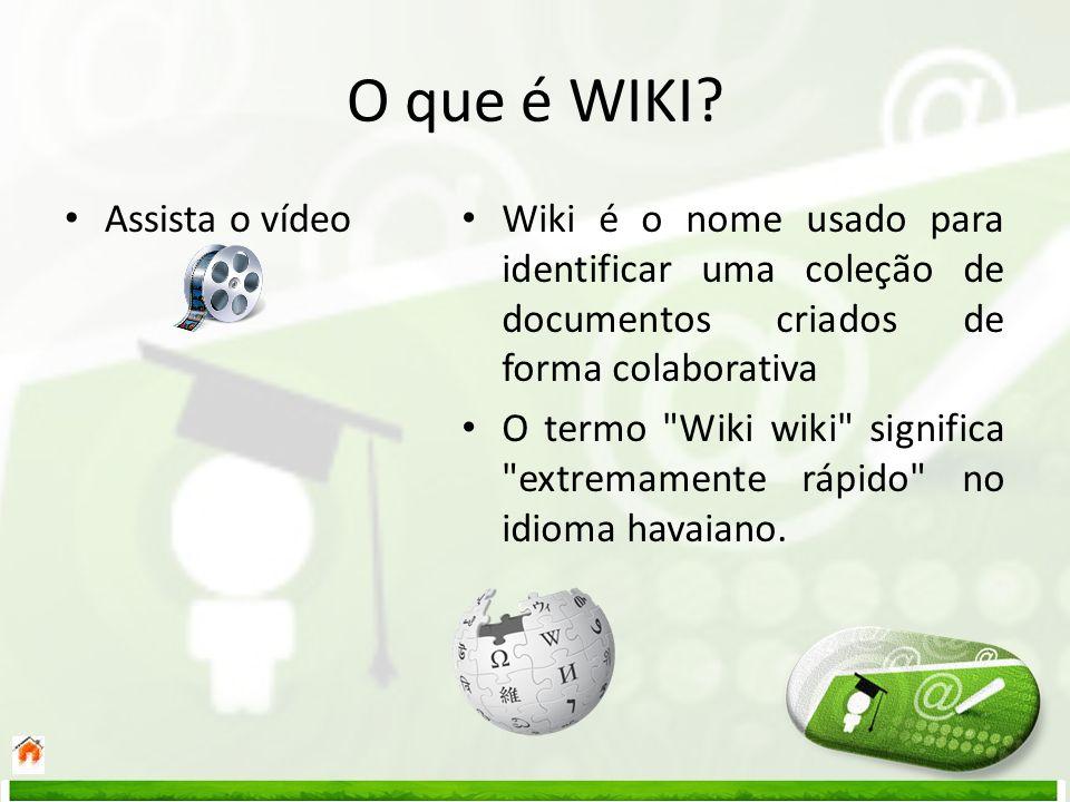 O que é WIKI? Assista o vídeo Wiki é o nome usado para identificar uma coleção de documentos criados de forma colaborativa O termo