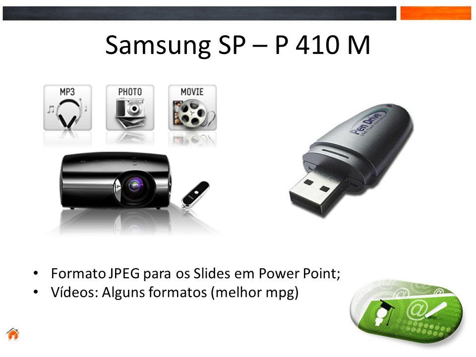 Samsung SP – P 410 M Formato JPEG para os Slides em Power Point; Vídeos: Alguns formatos (melhor mpg)