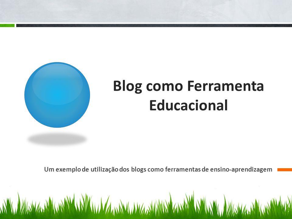 Blog como Ferramenta Educacional Web + Log = Blog É um site com uma temática organizada em ordem cronológica que permite atualização rápida de seus conteúdos (artigos ou post), podendo ser escrito por uma ou mais pessoas, de acordo com a finalidade de sua construção.