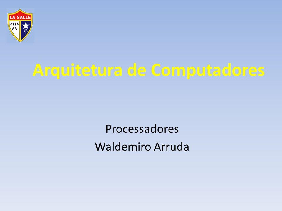Arquitetura de Computadores Processadores Waldemiro Arruda
