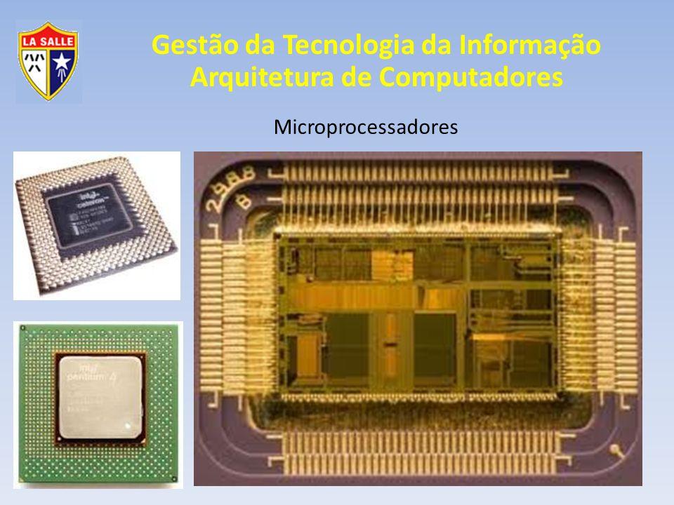 Gestão da Tecnologia da Informação Arquitetura de Computadores Microprocessadores