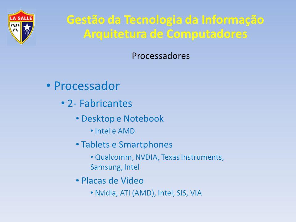 Gestão da Tecnologia da Informação Arquitetura de Computadores Processadores Processador 2- Fabricantes Desktop e Notebook Intel e AMD Tablets e Smart