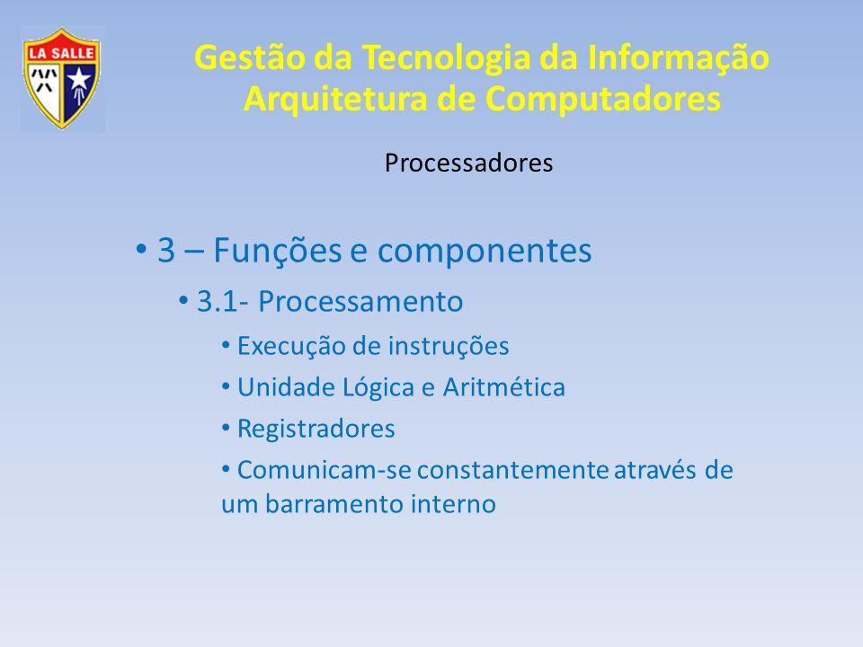Gestão da Tecnologia da Informação Arquitetura de Computadores Processadores 3 – Funções e componentes 3.1- Processamento Execução de instruções Unida