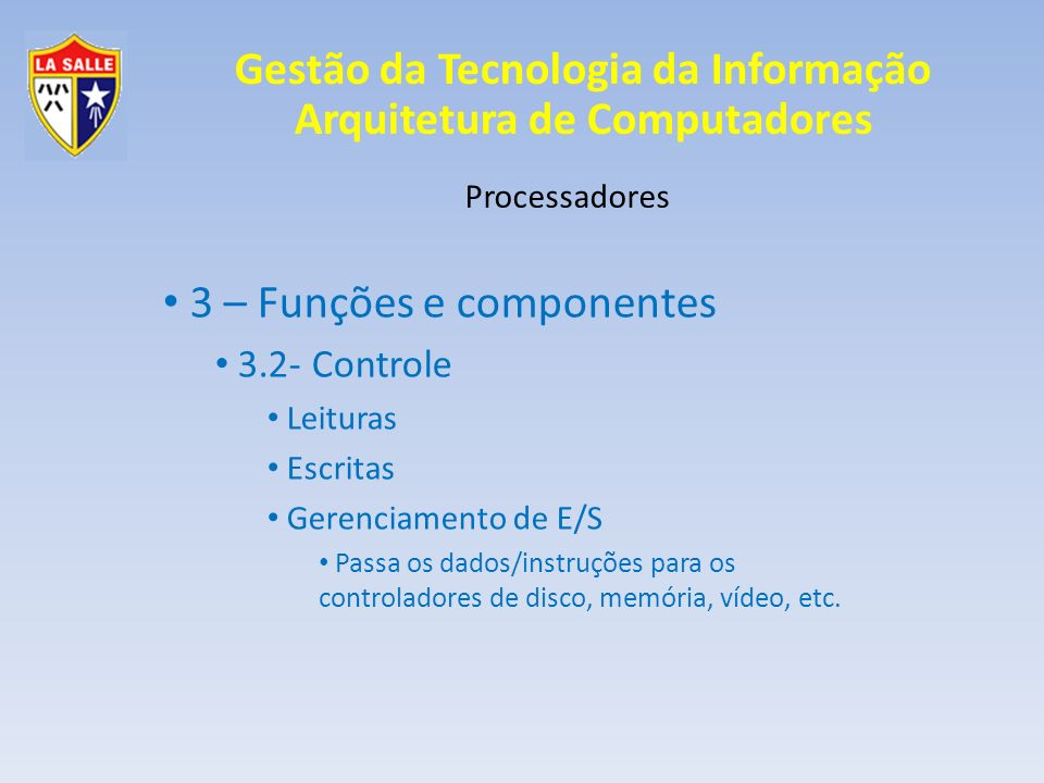 Gestão da Tecnologia da Informação Arquitetura de Computadores Processadores 3 – Funções e componentes 3.2- Controle Leituras Escritas Gerenciamento d