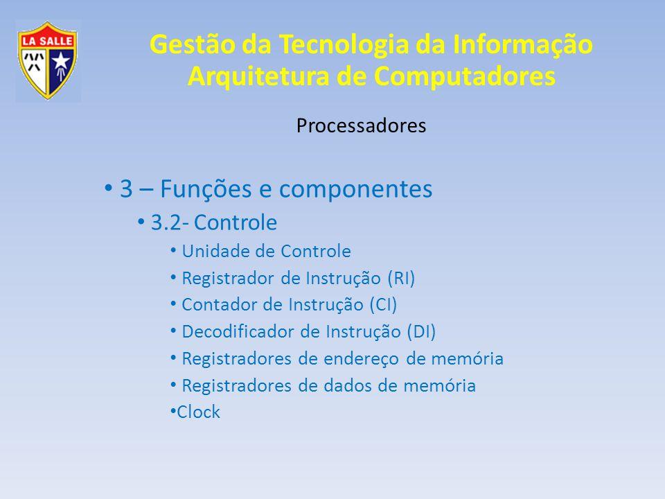 Gestão da Tecnologia da Informação Arquitetura de Computadores Processadores 3 – Funções e componentes 3.2- Controle Unidade de Controle Registrador d