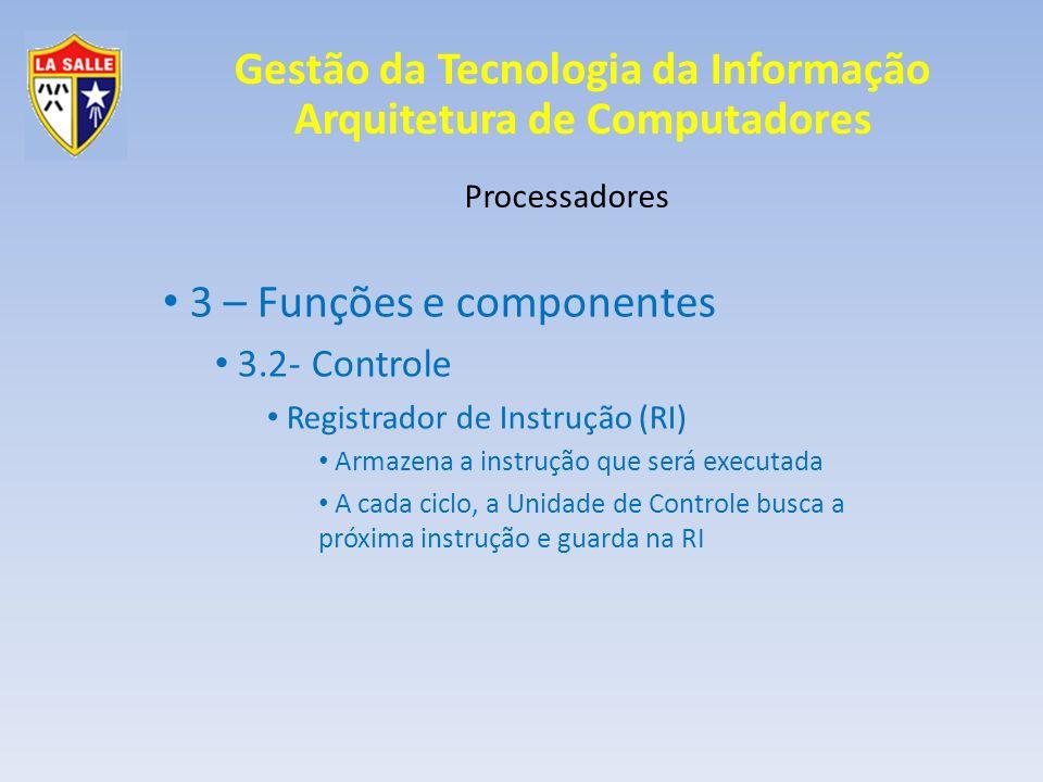 Gestão da Tecnologia da Informação Arquitetura de Computadores Processadores 3 – Funções e componentes 3.2- Controle Registrador de Instrução (RI) Arm