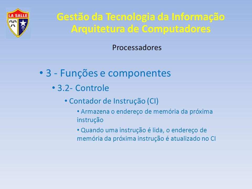 Gestão da Tecnologia da Informação Arquitetura de Computadores Processadores 3 - Funções e componentes 3.2- Controle Contador de Instrução (CI) Armaze