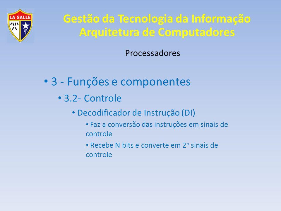 Gestão da Tecnologia da Informação Arquitetura de Computadores Processadores 3 - Funções e componentes 3.2- Controle Decodificador de Instrução (DI) F