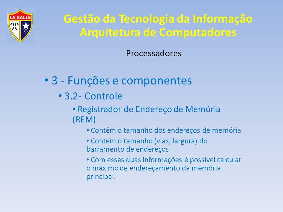 Gestão da Tecnologia da Informação Arquitetura de Computadores Processadores 3 - Funções e componentes 3.2- Controle Registrador de Endereço de Memóri
