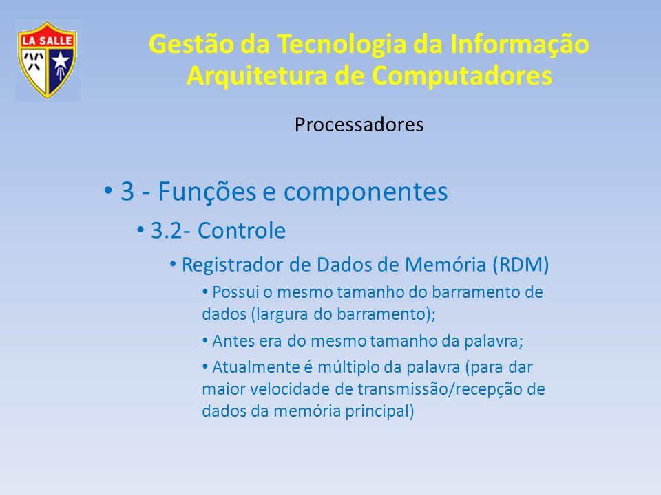 Gestão da Tecnologia da Informação Arquitetura de Computadores Processadores 3 - Funções e componentes 3.2- Controle Registrador de Dados de Memória (