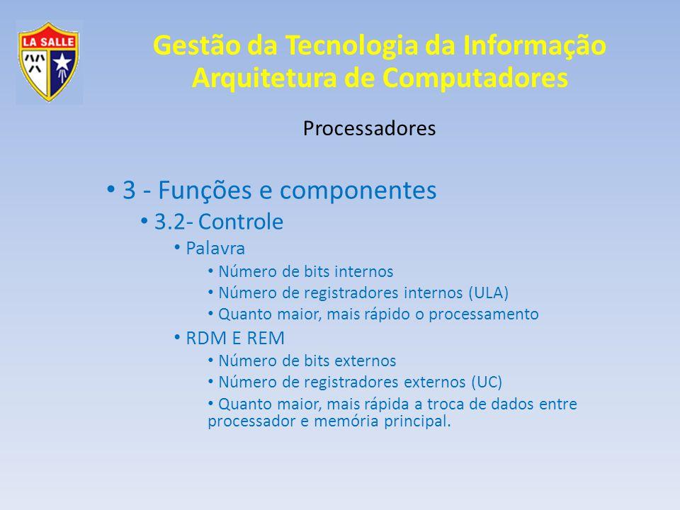 Gestão da Tecnologia da Informação Arquitetura de Computadores Processadores 3 - Funções e componentes 3.2- Controle Palavra Número de bits internos N