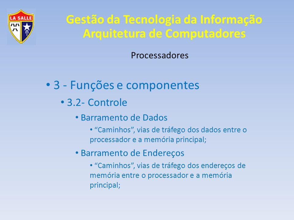 Gestão da Tecnologia da Informação Arquitetura de Computadores Processadores 3 - Funções e componentes 3.2- Controle Barramento de Dados Caminhos, via