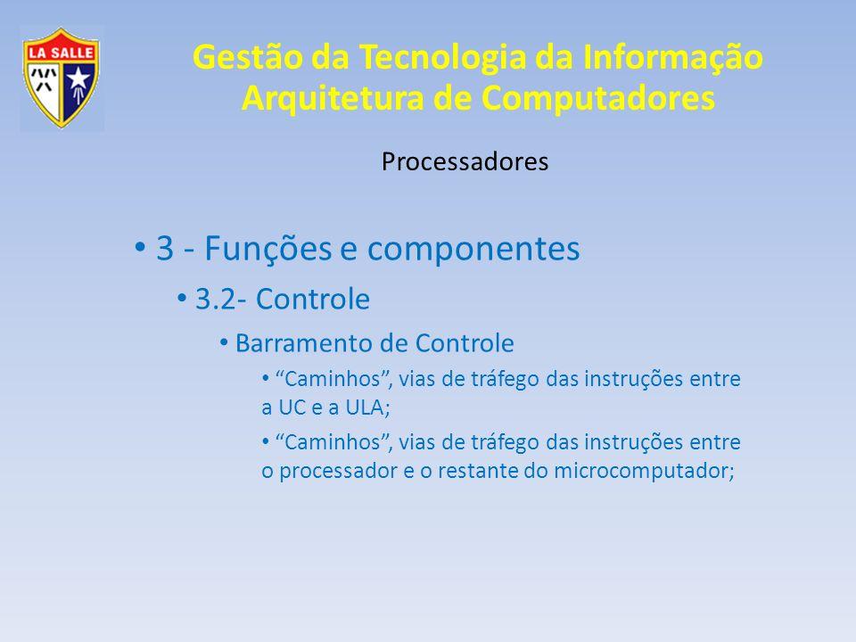 Gestão da Tecnologia da Informação Arquitetura de Computadores Processadores 3 - Funções e componentes 3.2- Controle Barramento de Controle Caminhos,