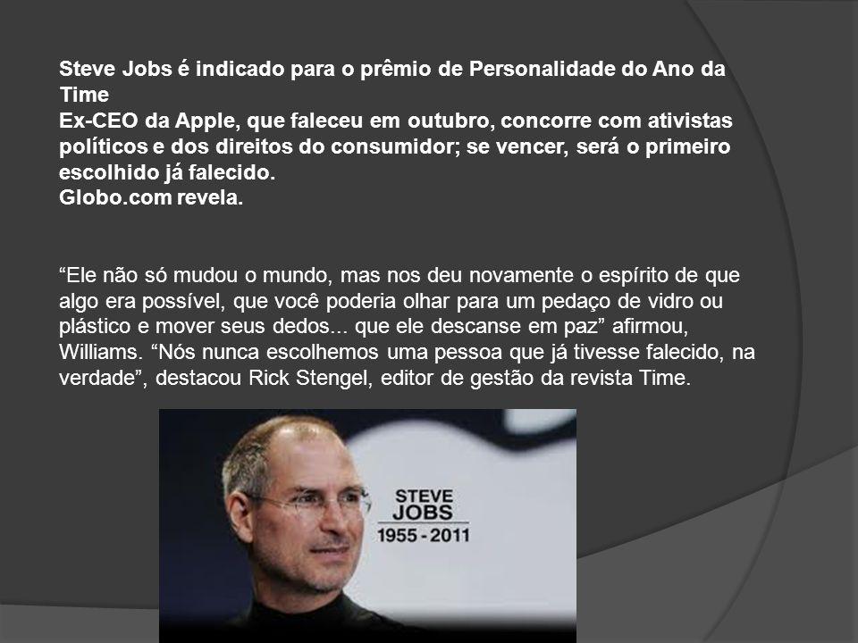 Steve Jobs é indicado para o prêmio de Personalidade do Ano da Time Ex-CEO da Apple, que faleceu em outubro, concorre com ativistas políticos e dos di
