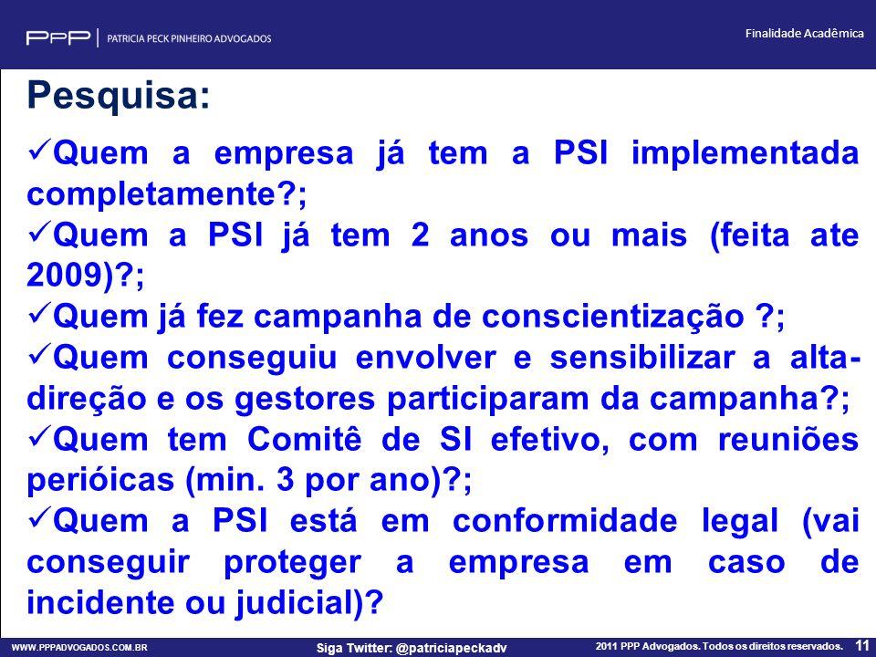 WWW.PPPADVOGADOS.COM.BR 2011 PPP Advogados. Todos os direitos reservados. 11 Siga Twitter: @patriciapeckadv Finalidade Acadêmica Pesquisa: Quem a empr