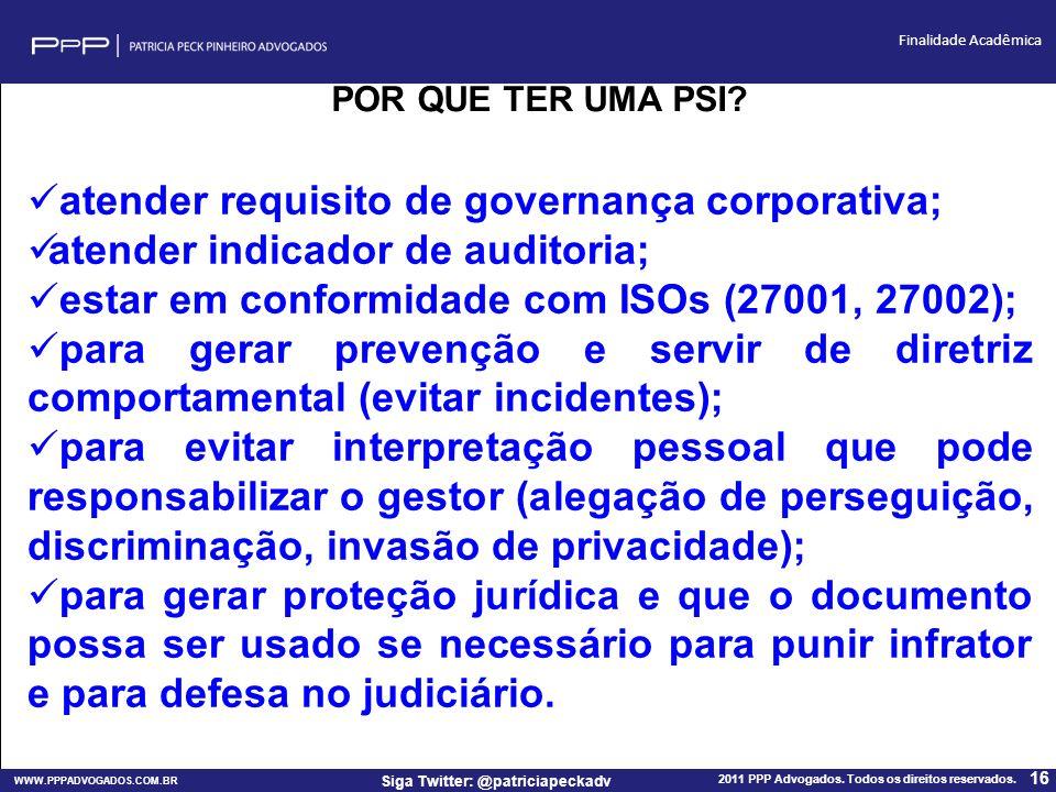 WWW.PPPADVOGADOS.COM.BR 2011 PPP Advogados. Todos os direitos reservados. 16 Siga Twitter: @patriciapeckadv Finalidade Acadêmica POR QUE TER UMA PSI?