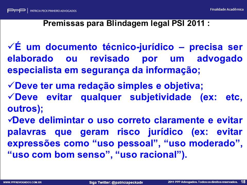 WWW.PPPADVOGADOS.COM.BR 2011 PPP Advogados. Todos os direitos reservados. 18 Siga Twitter: @patriciapeckadv Finalidade Acadêmica Premissas para Blinda