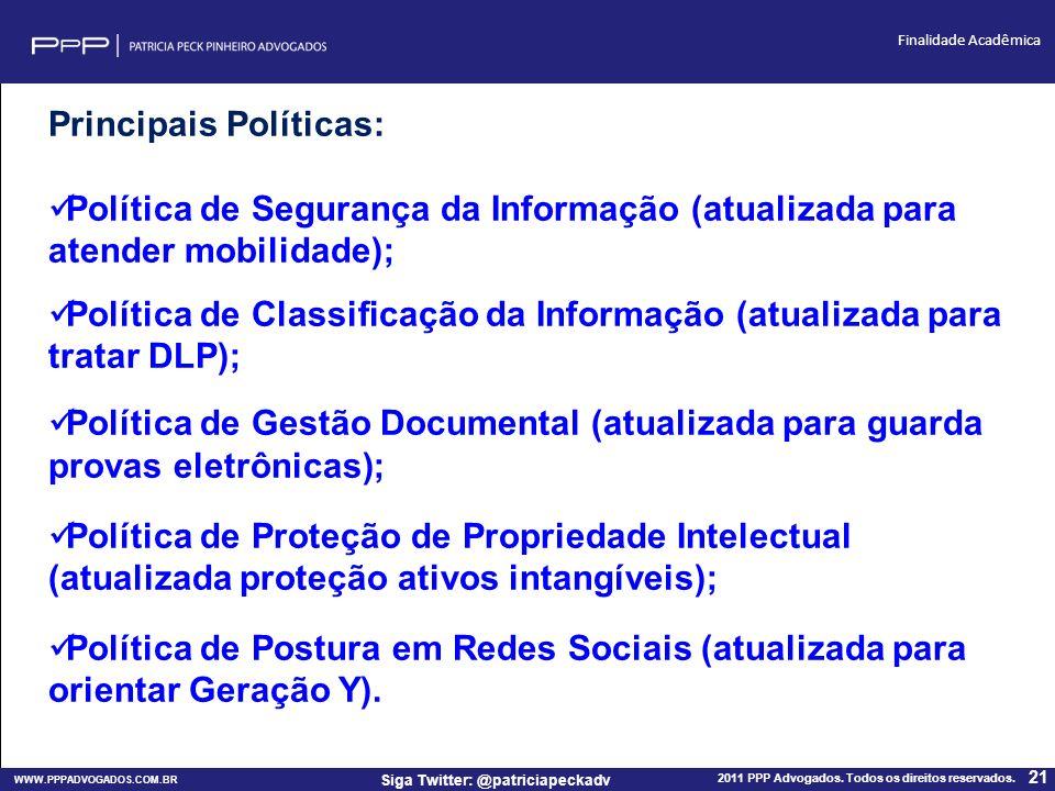 WWW.PPPADVOGADOS.COM.BR 2011 PPP Advogados. Todos os direitos reservados. 21 Siga Twitter: @patriciapeckadv Finalidade Acadêmica Principais Políticas: