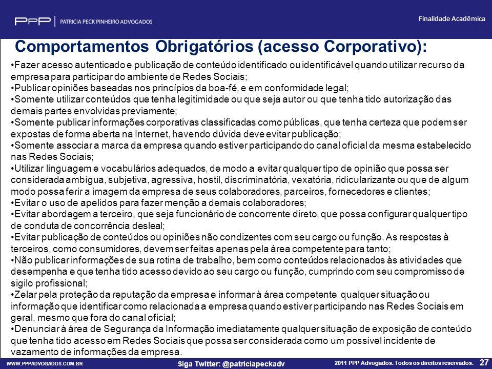 WWW.PPPADVOGADOS.COM.BR 2011 PPP Advogados. Todos os direitos reservados. 27 Siga Twitter: @patriciapeckadv Finalidade Acadêmica Fazer acesso autentic