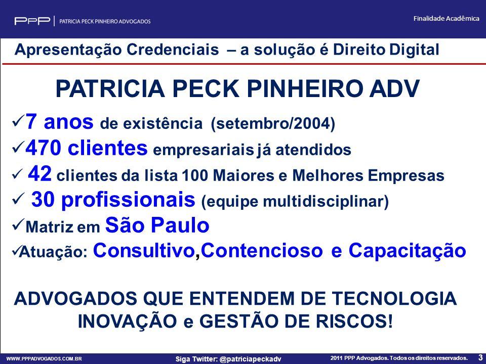 WWW.PPPADVOGADOS.COM.BR 2011 PPP Advogados. Todos os direitos reservados. 3 Siga Twitter: @patriciapeckadv Finalidade Acadêmica PATRICIA PECK PINHEIRO