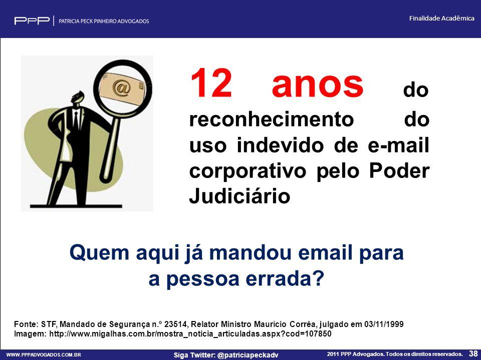 WWW.PPPADVOGADOS.COM.BR 2011 PPP Advogados. Todos os direitos reservados. 38 Siga Twitter: @patriciapeckadv Finalidade Acadêmica Fonte: STF, Mandado d