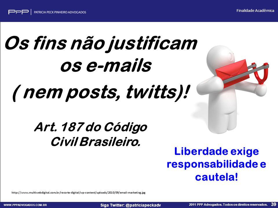 WWW.PPPADVOGADOS.COM.BR 2011 PPP Advogados. Todos os direitos reservados. 39 Siga Twitter: @patriciapeckadv Finalidade Acadêmica Art. 187 do Código Ci