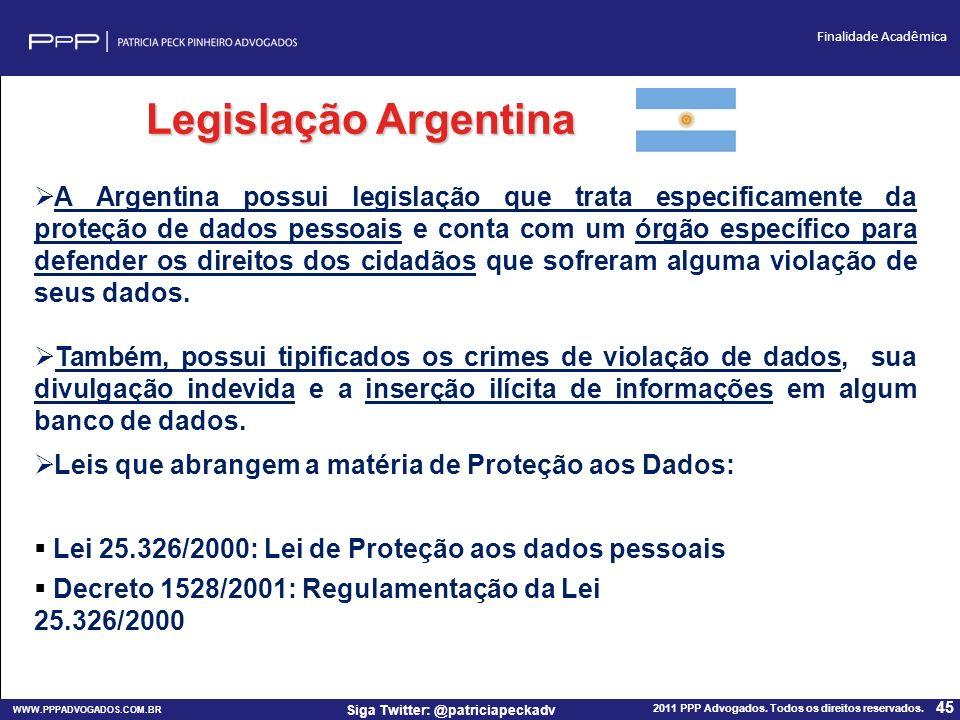 WWW.PPPADVOGADOS.COM.BR 2011 PPP Advogados. Todos os direitos reservados. 45 Siga Twitter: @patriciapeckadv Finalidade Acadêmica Legislação Argentina