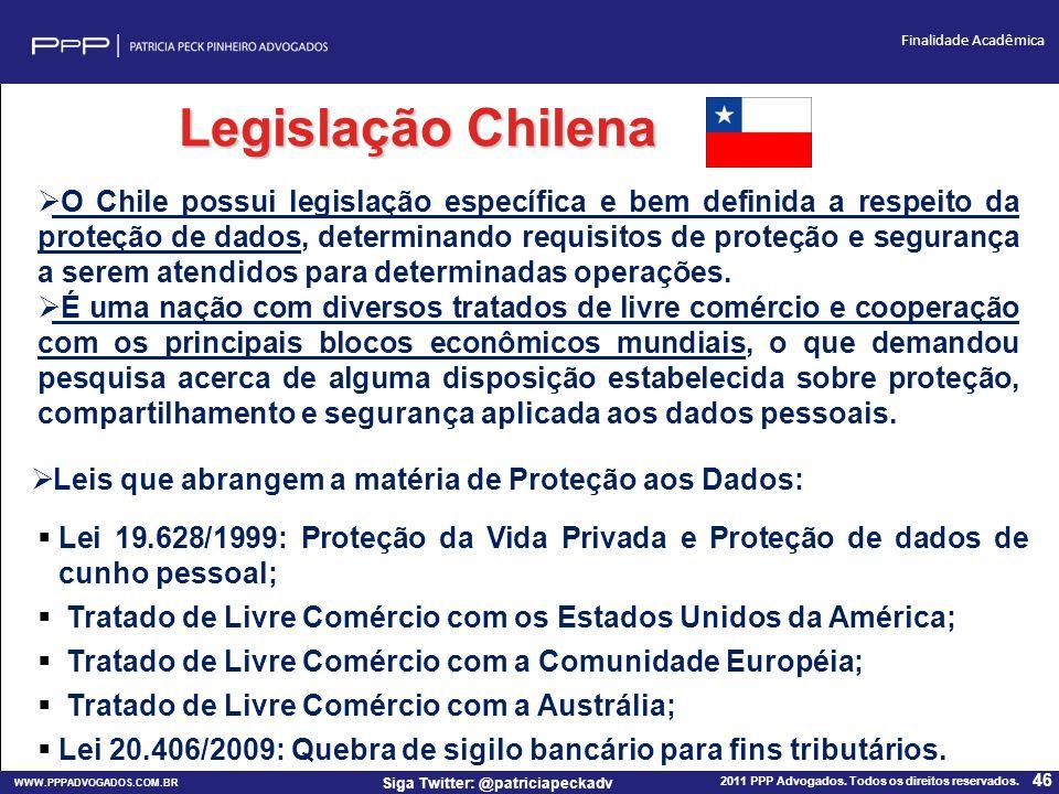 WWW.PPPADVOGADOS.COM.BR 2011 PPP Advogados. Todos os direitos reservados. 46 Siga Twitter: @patriciapeckadv Finalidade Acadêmica Legislação Chilena O