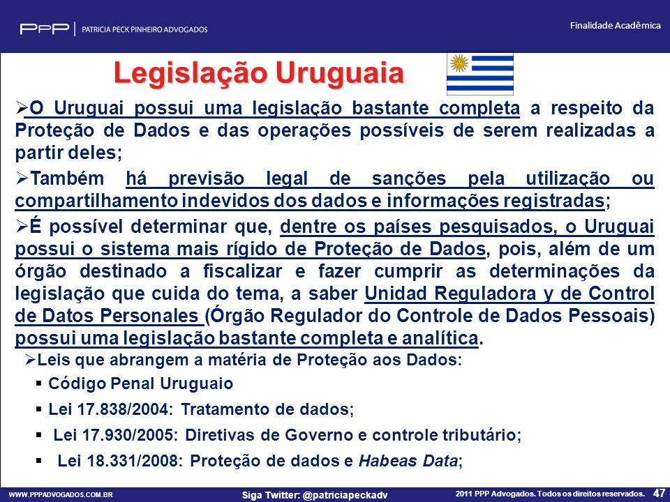 WWW.PPPADVOGADOS.COM.BR 2011 PPP Advogados. Todos os direitos reservados. 47 Siga Twitter: @patriciapeckadv Finalidade Acadêmica Legislação Uruguaia O