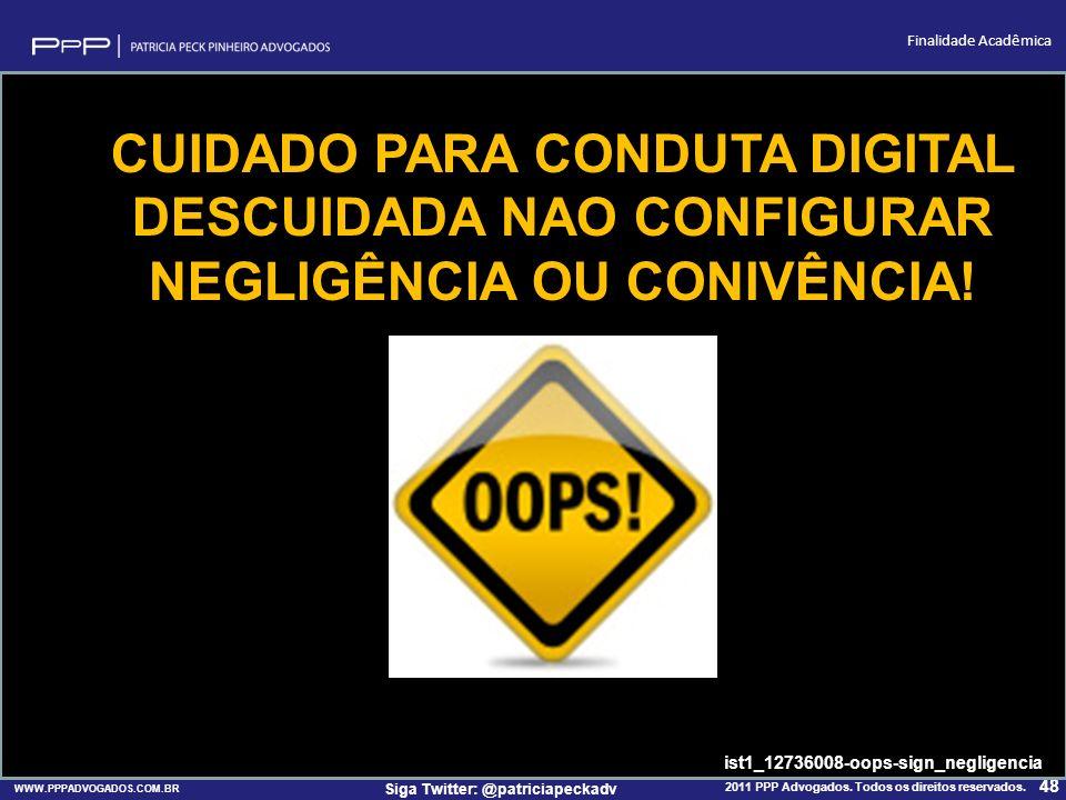 WWW.PPPADVOGADOS.COM.BR 2011 PPP Advogados. Todos os direitos reservados. 48 Siga Twitter: @patriciapeckadv Finalidade Acadêmica CUIDADO PARA CONDUTA