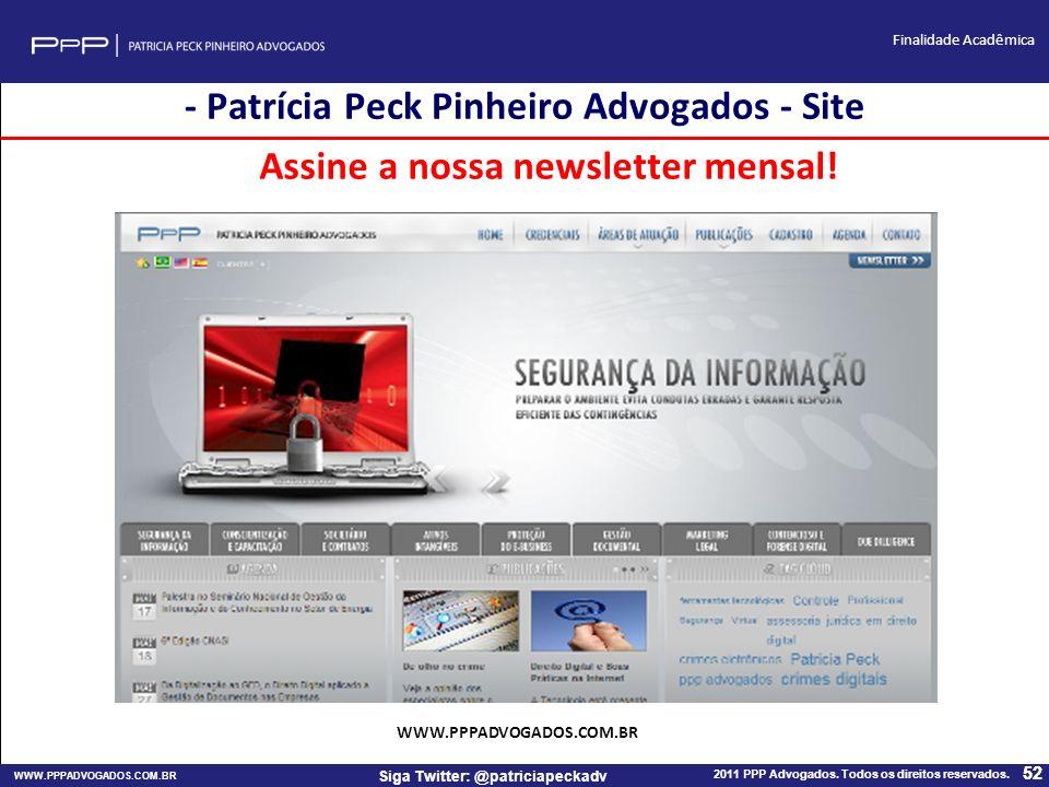 WWW.PPPADVOGADOS.COM.BR 2011 PPP Advogados. Todos os direitos reservados. 52 Siga Twitter: @patriciapeckadv Finalidade Acadêmica 52 WWW.PPPADVOGADOS.C