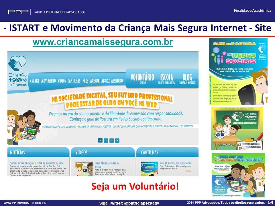 WWW.PPPADVOGADOS.COM.BR 2011 PPP Advogados. Todos os direitos reservados. 54 Siga Twitter: @patriciapeckadv Finalidade Acadêmica 54 - ISTART e Movimen