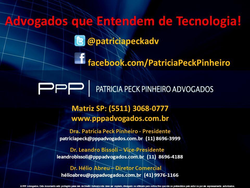 WWW.PPPADVOGADOS.COM.BR 2011 PPP Advogados. Todos os direitos reservados. 55 Siga Twitter: @patriciapeckadv Finalidade Acadêmica © PPP Advogados. Este