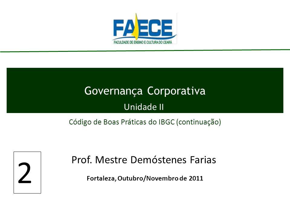 Governança Corporativa Prof. Mestre Demóstenes Farias 2 Fortaleza, Outubro/Novembro de 2011 Unidade II Código de Boas Práticas do IBGC (continuação)