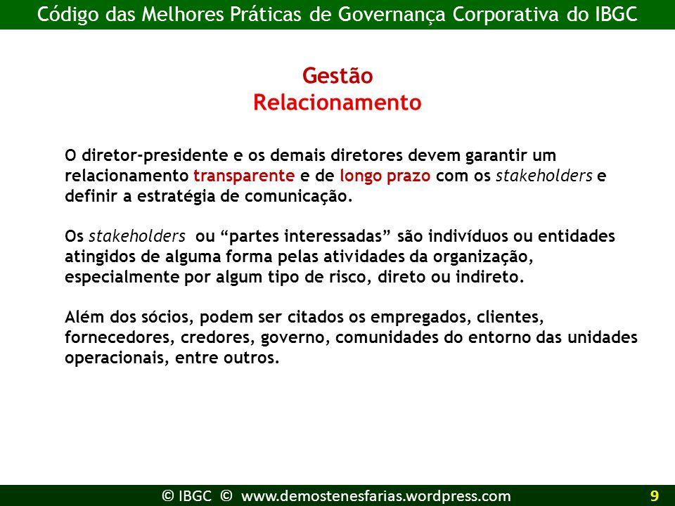 Gestão Relacionamento O diretor-presidente e os demais diretores devem garantir um relacionamento transparente e de longo prazo com os stakeholders e